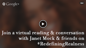 Join a Google Hangout with Janet Mock discussing Redefining Realness.