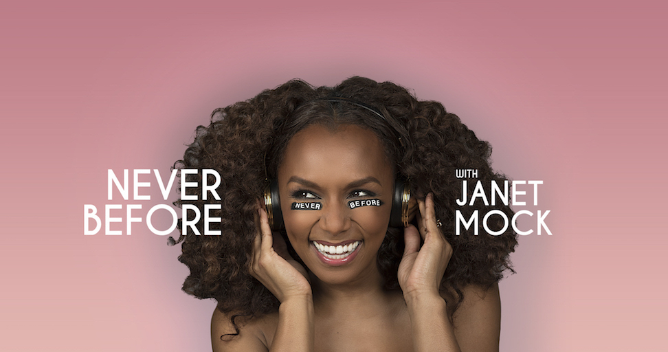 Janet Mock is the host of Never Before Podcast
